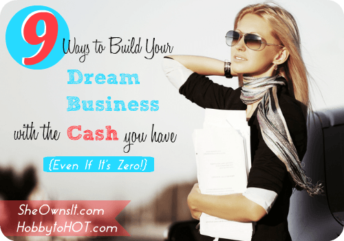 9 Ways to Build Your Dream Business with the Cash You Have {Even if It's Zero!} #entrepreneur #business #wahm
