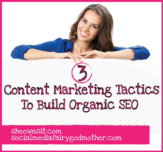 3 Content Marketing Tactics To Build Organic SEO by @JenniferFrezza