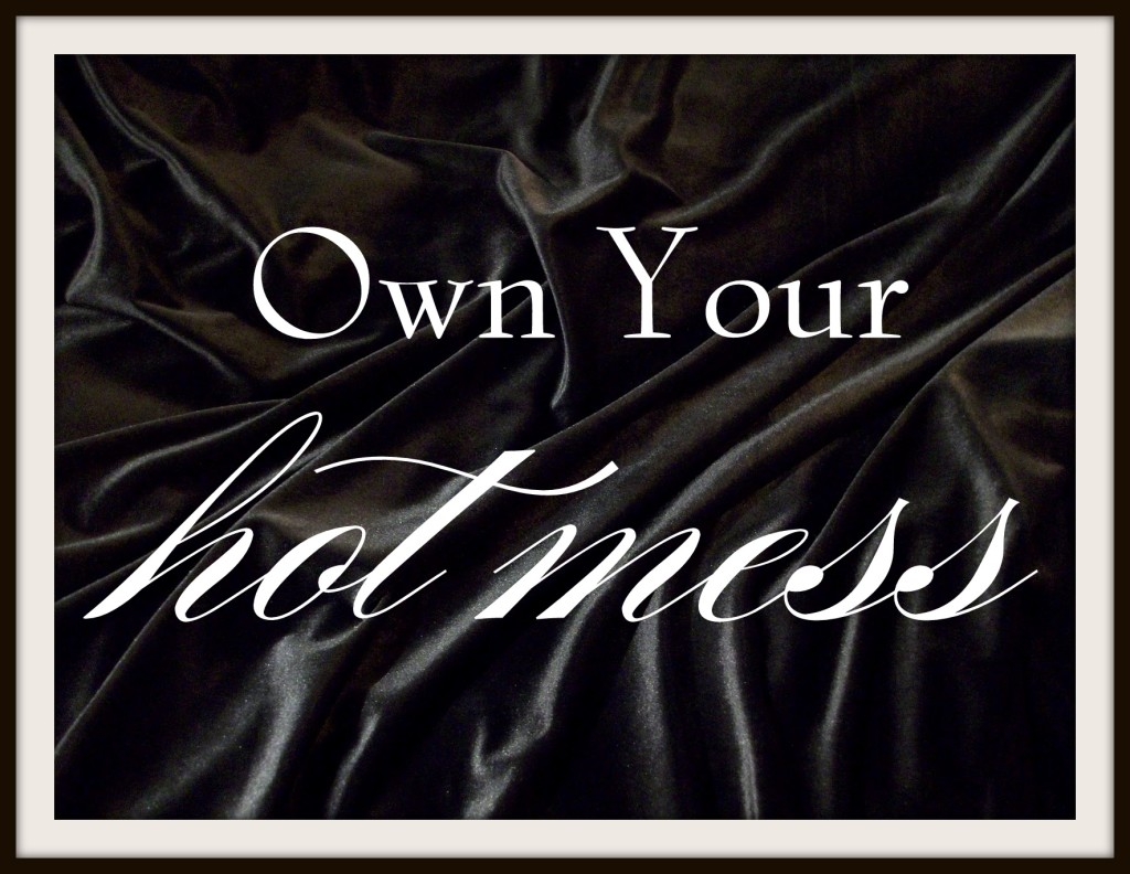 Own Your Hot Mess