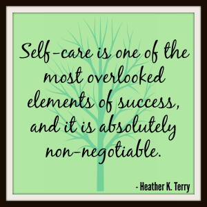 Self-care is one of the most overlooked elements of success, and it is absolutely non-negotiable. -- Heather K. Terry