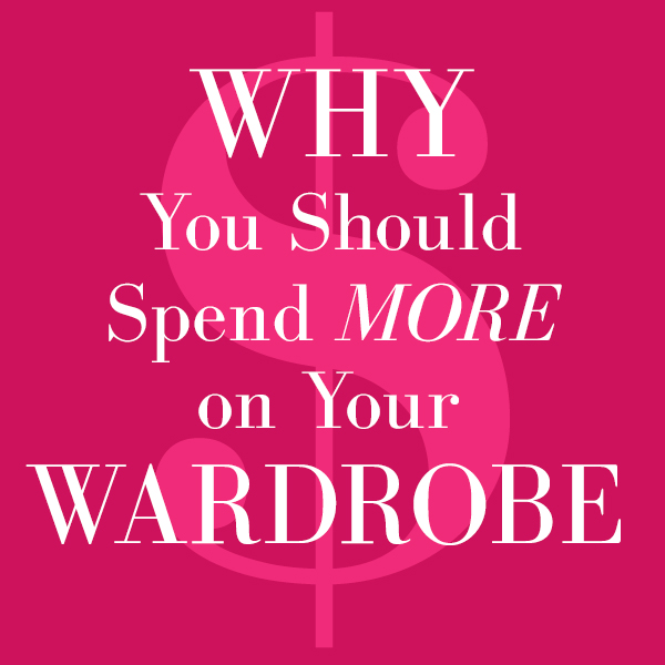 spend more on your wardrobe