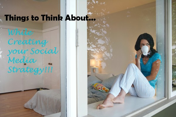 Things to Contemplate Before Creating Your Social Media Strategy by @sociallysavvy4u