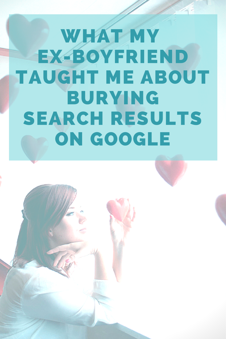 What My Ex Boyfriend Taught Me About Burying Search Results On Google