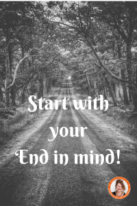 Start with your end in mind