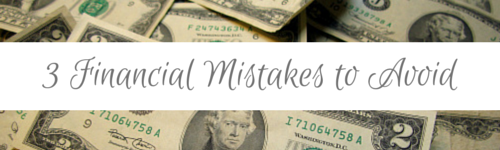 3 Financial Mistakes to Avoid-april