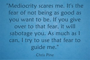 Mediocrity-scares-me-Its