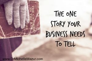 The One Story Your Business Must Tell