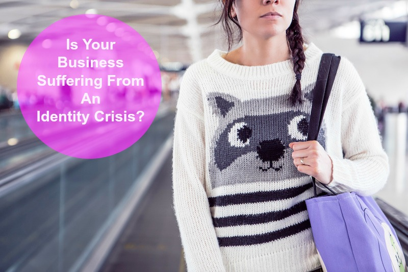Is Your Business Suffering From An Identity Crisis?