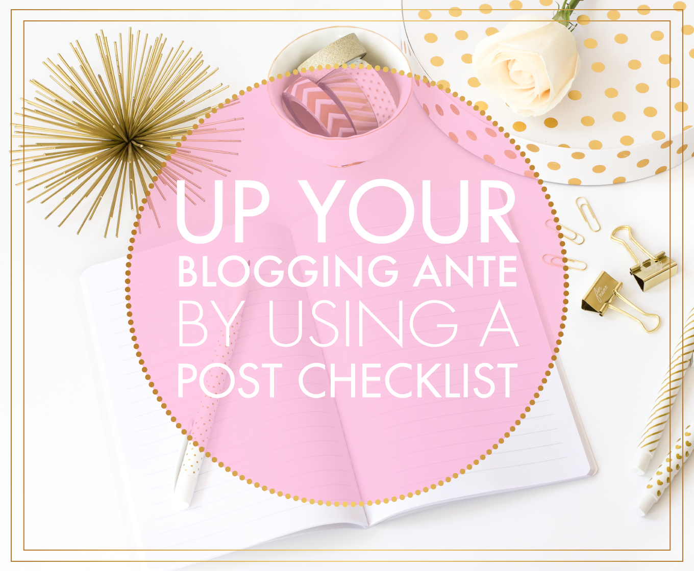 Up Your Blogging Ante By Utilizing A Post Checklist