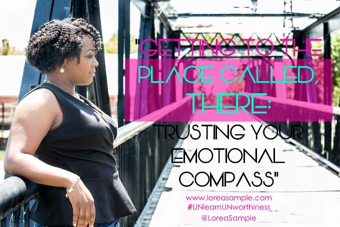 Getting to the Place Called, There: Trusting Your Emotional Compass.