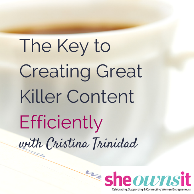 The Key to Creating Great Killer Content Efficiently with Cristina Trinidad for She Owns It by @faithfulsocial @