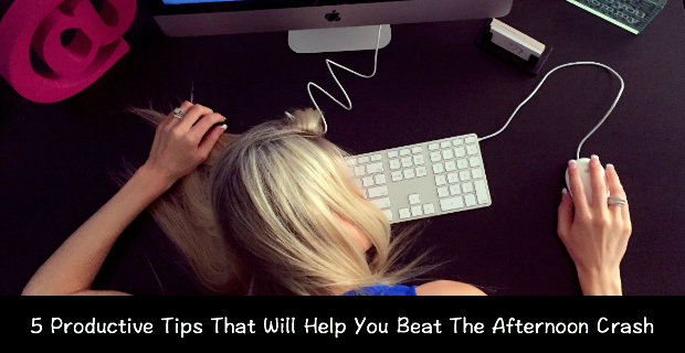 5 Productive Tips That Will Help You Beat The Afternoon Crash
