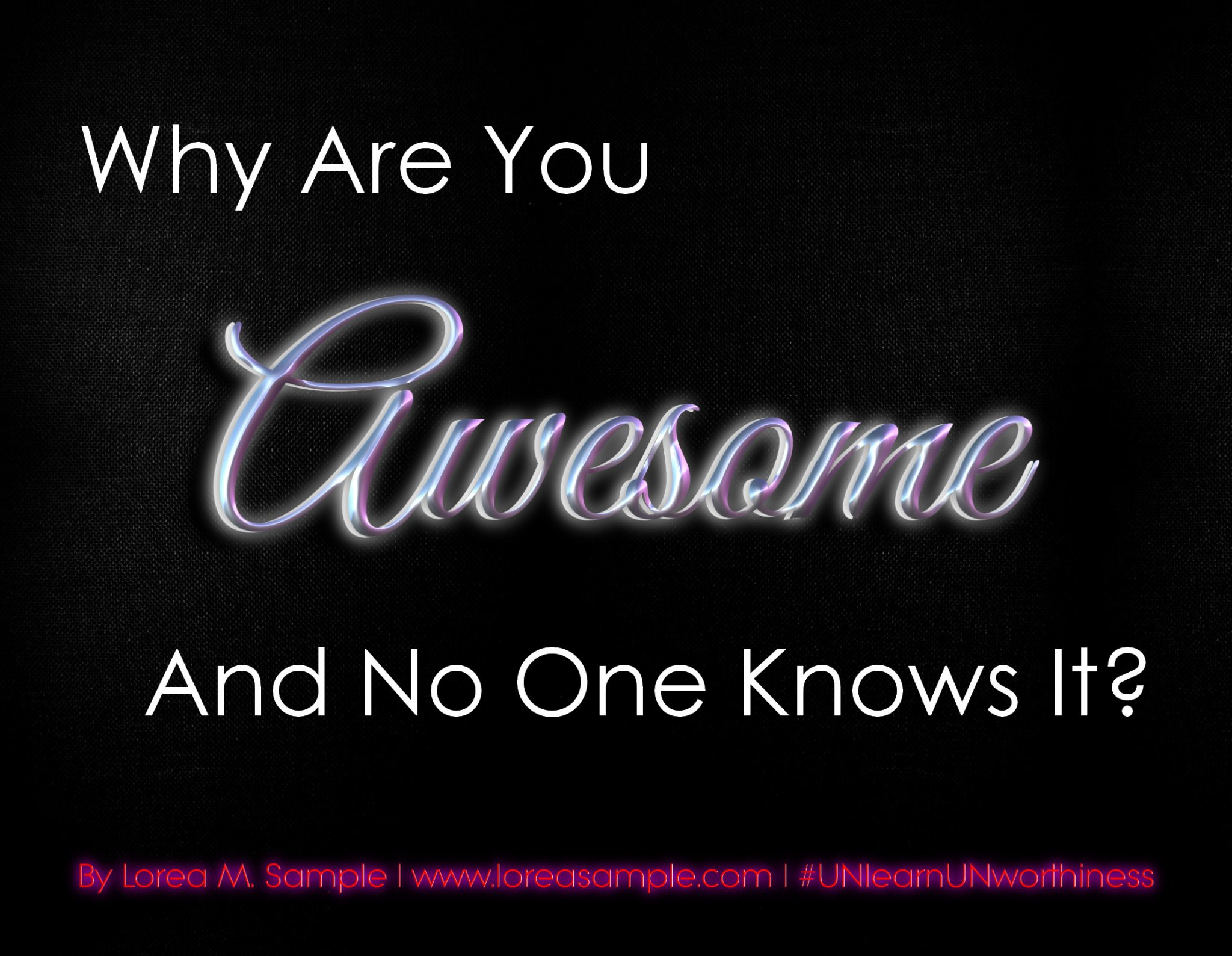 Why Are You Awesome And No One Knows It?