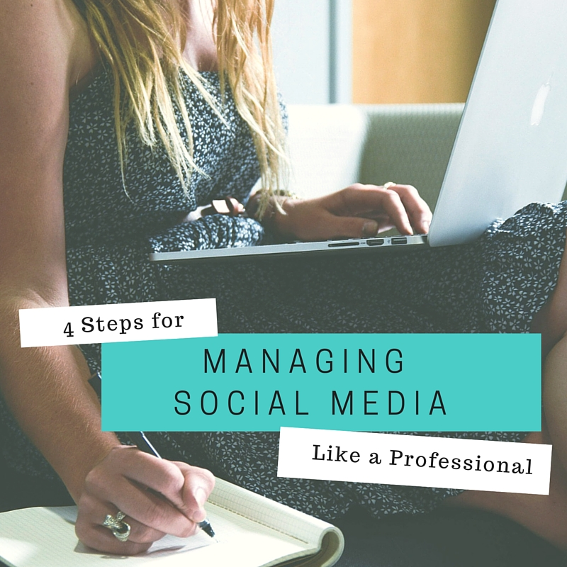 4 Steps for Managing Social Media Like a Professional