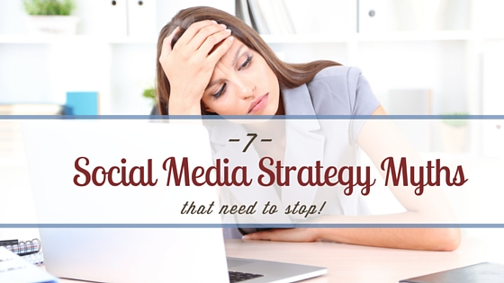 7 Social Media Marketing Strategy Myths that Need to Stop