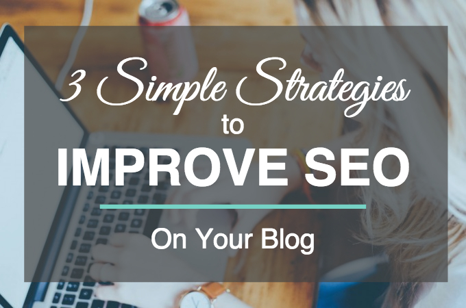3 Simple Strategies to Improve SEO on Your Blog