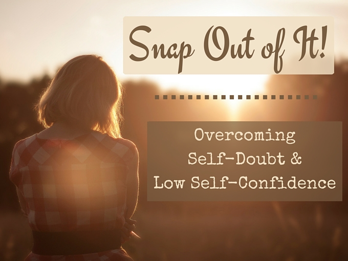 Snap Out of It! Overcoming Self-Doubt and Low Self-Confidence