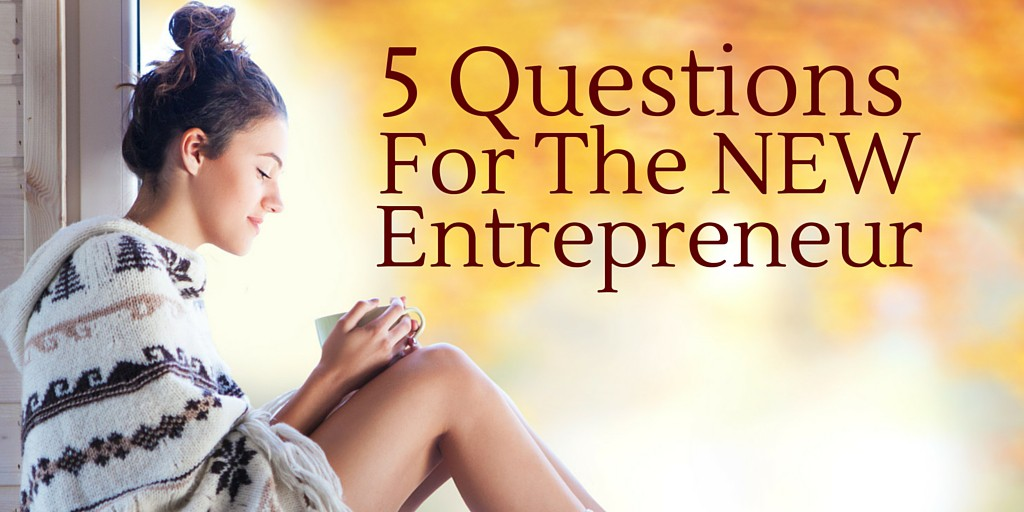 5 Questions for the New Entrepreneur