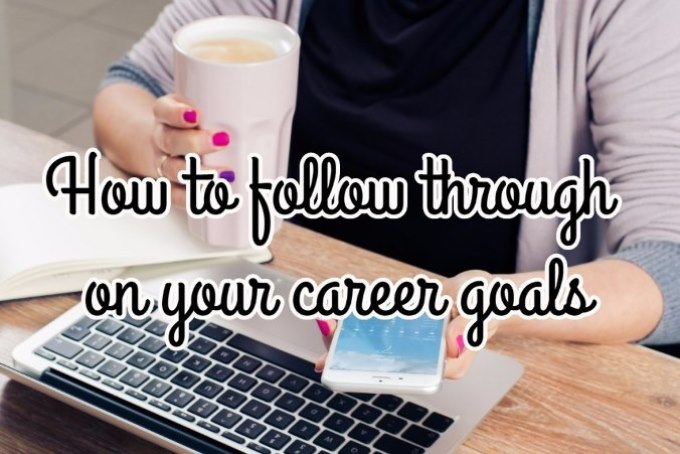 how to follow through on your career goals