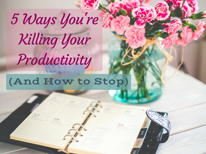 5 Ways You're Killing Your Productivity (And How to Stop)