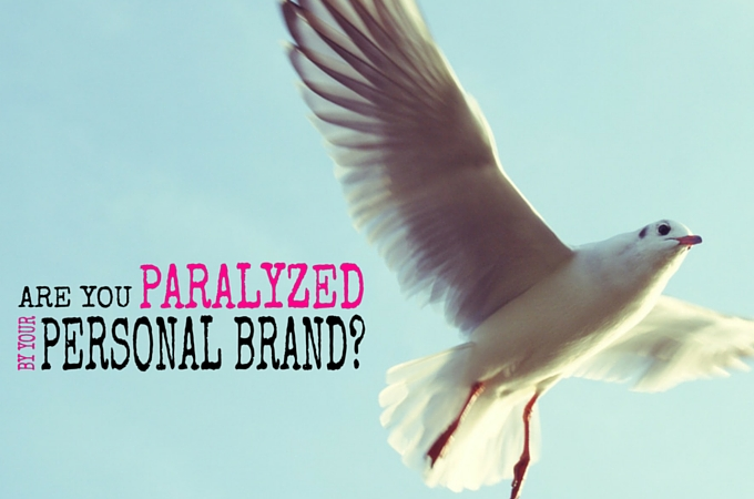 Are you paralyzed by your personal brand?