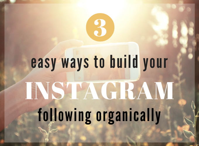 3 Easy Ways to Build Your Instagram Following Organically