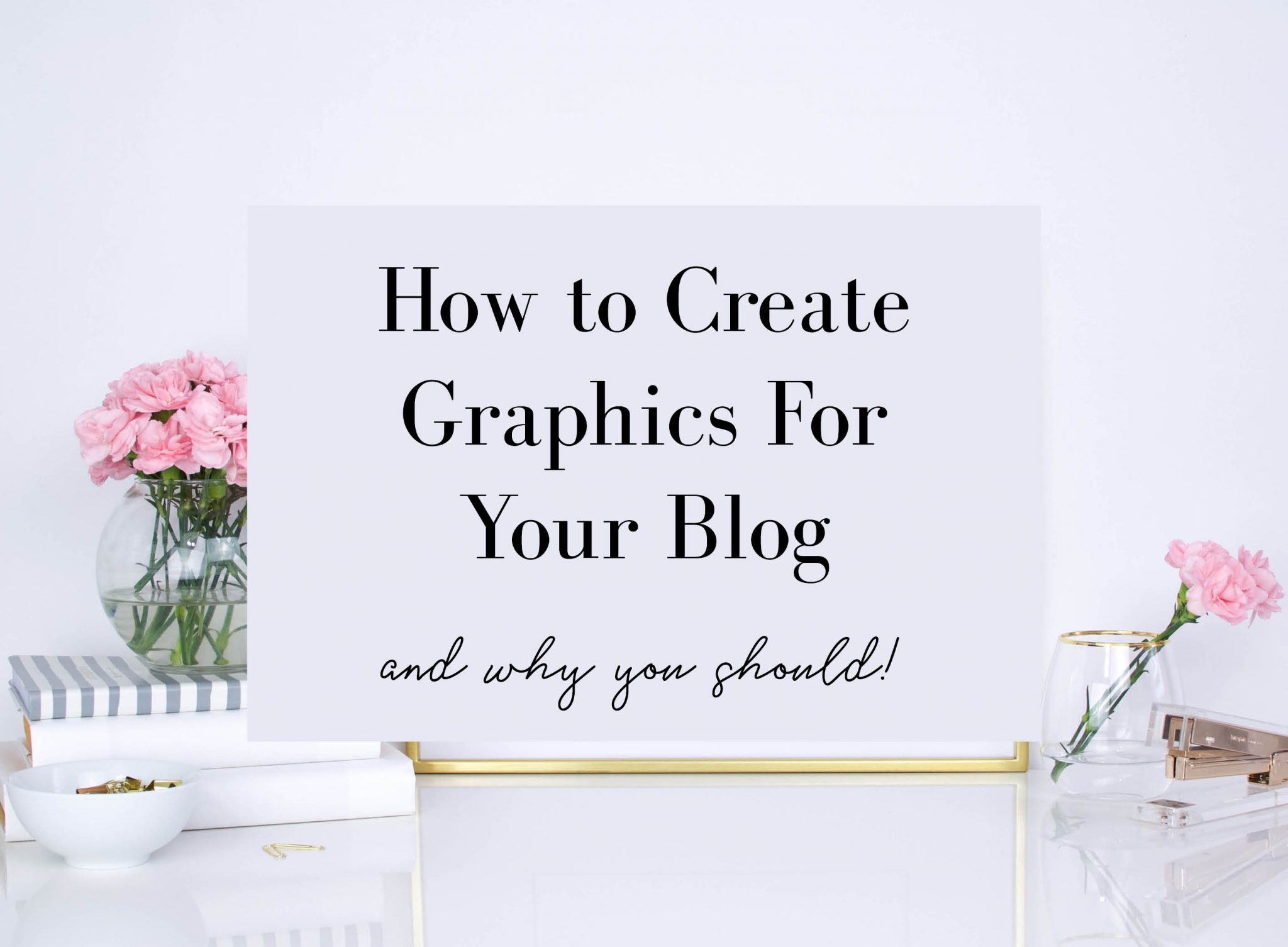 How to Create Graphics For Your Blog & Why You Should by @hobbesandco