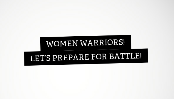 Women Warriors! Let's prepare for battle!