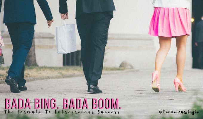 Bada Bing. Bada Boom. The Formula To Entrepreneur Success.