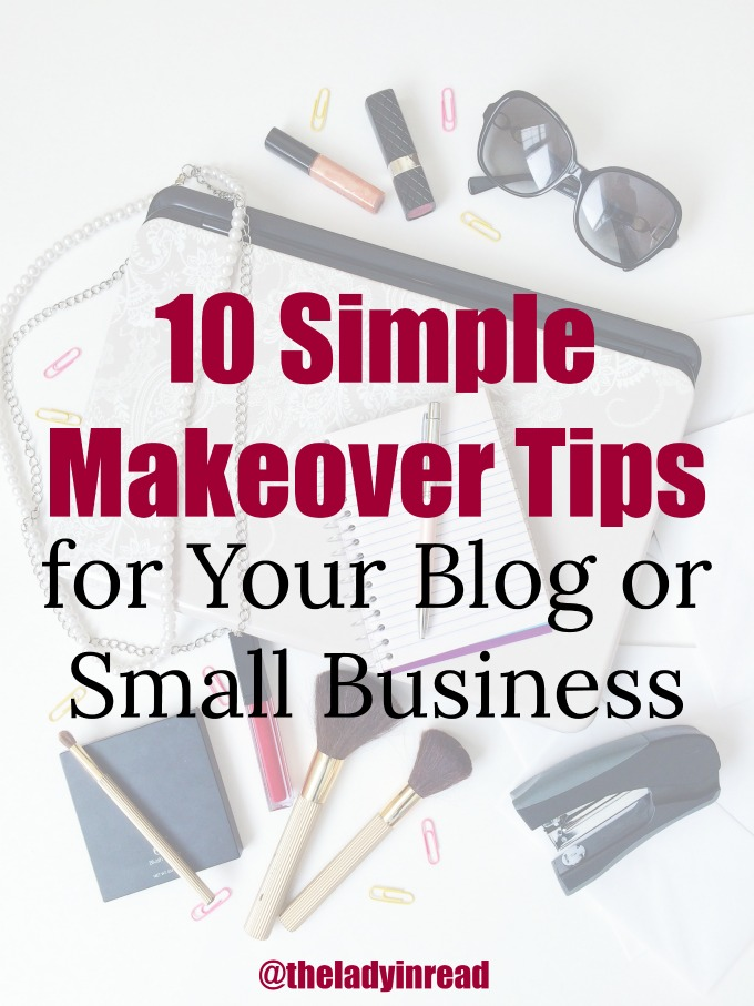 10 Simple Makeover Tips for Your Blog or Small Business on SheOwnsIt.com | written by @theladyinread