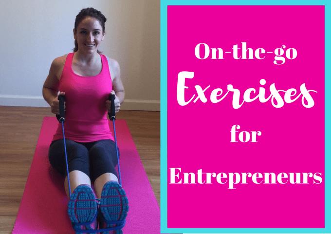 On-the-go Exercises for Entrepreneurs