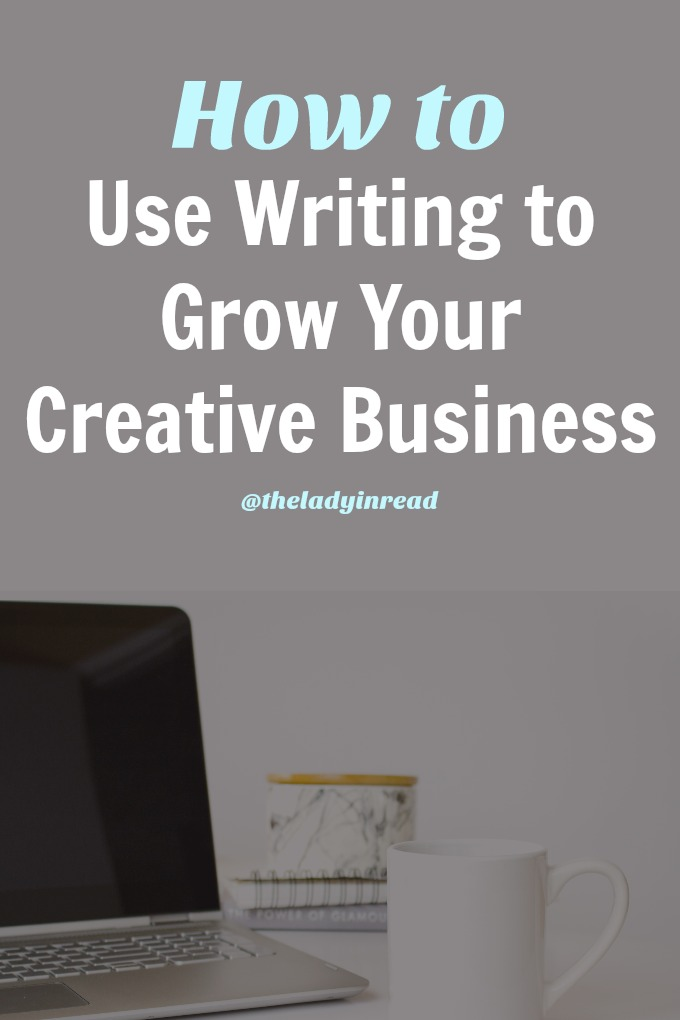 How to Use Writing to Grow Your Creative Business by @theladyinread for SheOwnsIt.com / writing tips, freelance writing, grow your business, content marketing, blogging tips