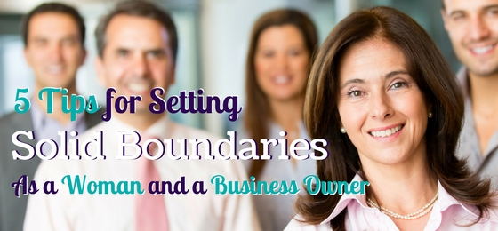 5 Tips for Setting Solid Boundaries as a Woman and a Business Owner