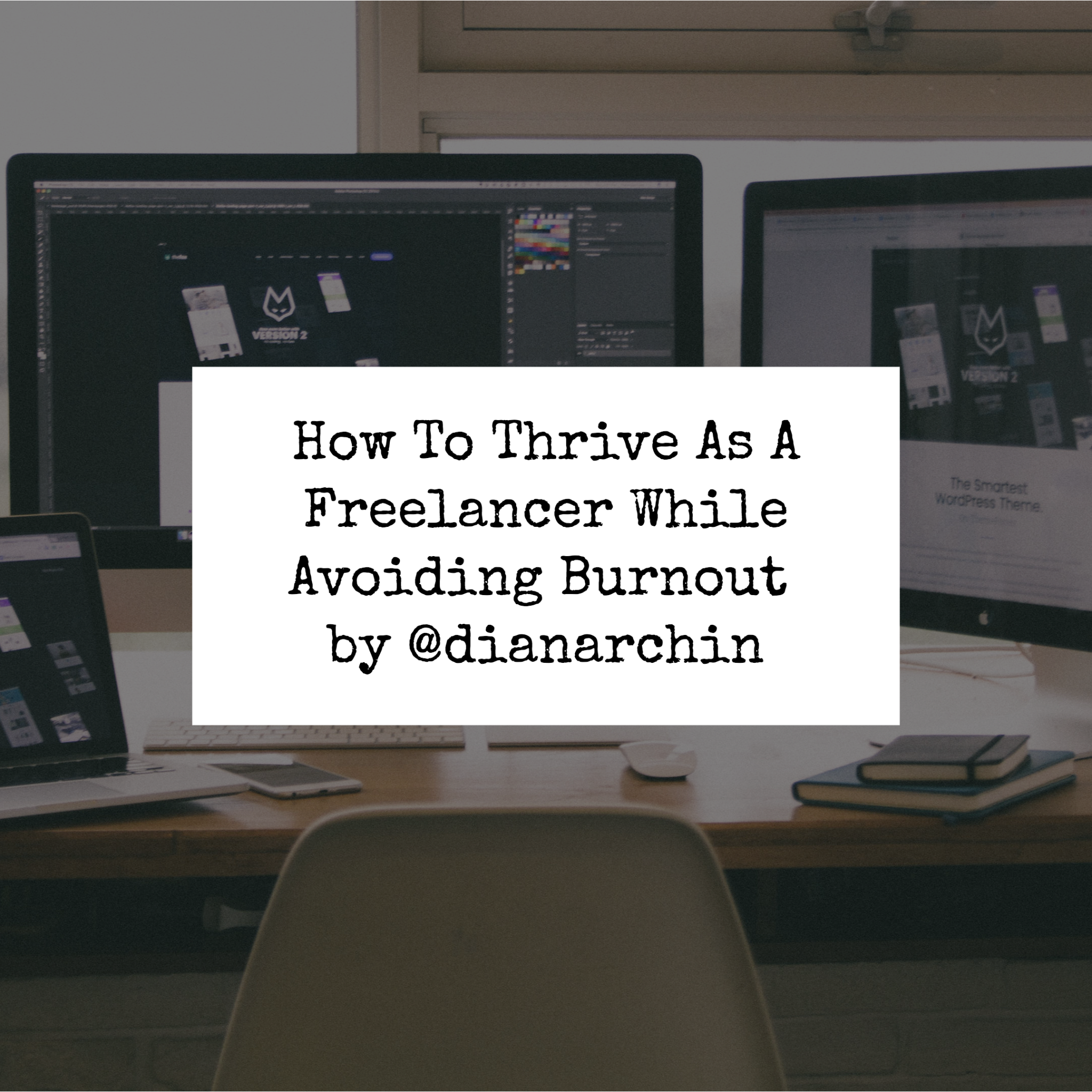 How To Thrive As A Freelancer While Avoiding Burnout
