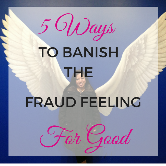 5 Ways to Banish the Fraud Feelings For Good