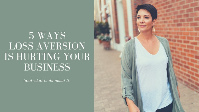 5 Ways Loss Aversion Is Hurting Your Business and What to Do About It