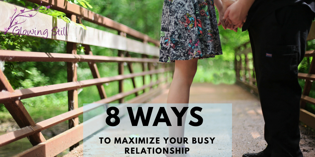 8 Ways to Maximize Your Busy Relationship