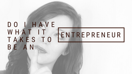 Do I Have What It Takes To Be An Entrepreneur?
