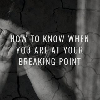 How To Know When You Are At Your Breaking Point