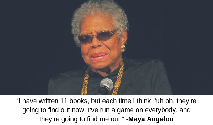 Maya Angelou - Impostor Syndrome